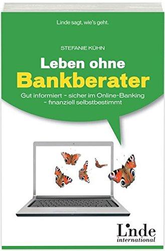 Leben ohne Bankberater: Gut informiert - sicher im Online-Banking - finanziell selbstbestimmt (Linde Ratgeber)