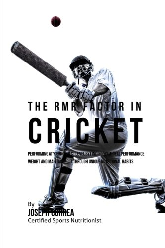 The RMR Factor in Cricket: Performing At Your Highest Level by Finding Your Ideal Performance Weight and Maintaining It through Unique Nutritional Habits por Joseph Correa (Certified Sports Nutritionist)