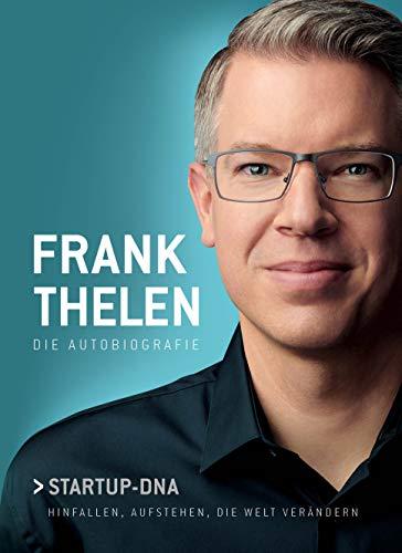 Frank Thelen: Die Autobiografie Startup-DNA: Hinfallen, aufstehen, die Welt verändern