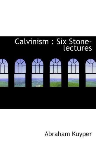 Calvinism : Six Stone-lectures