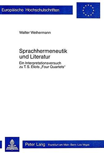 Sprachhermeneutik und Literatur: Ein Interpretationsversuch zu T.S. Eliots «Four Quartets» (Europäische Hochschulschriften / European University Studies / Publications Universitaires Européennes)