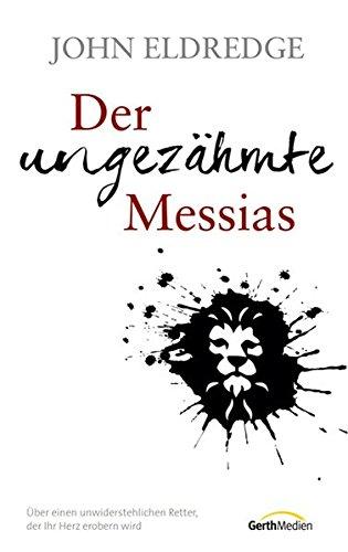 Der ungezähmte Messias: Über einen unwiderstehlichen Retter, der Ihr Herz erobern wird.