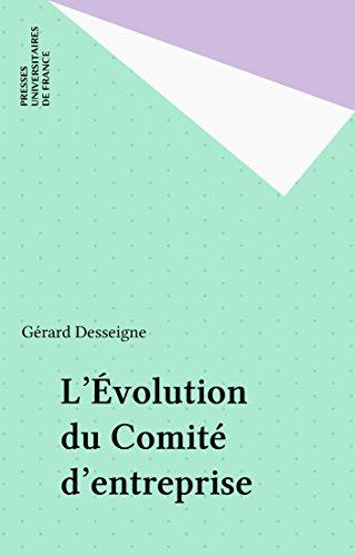 L'Évolution du Comité d'entreprise (Que sais-je ?) par Gérard Desseigne