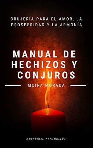 Manual de hechizos y conjuros: Brujería para el amor, la ...
