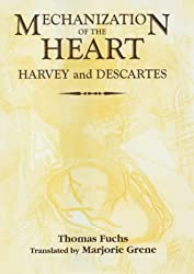 The Mechanization of the Heart:: Harvey & Descartes: Harvey and Descartes (Rochester Studies in Medical History,)