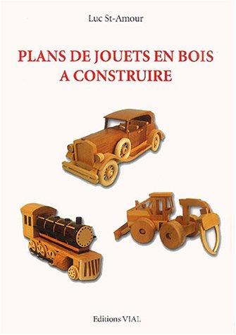 Plans de jouets en bois à construire par Luc St-Amour