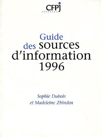 GUIDE DES SOURCES D'INFORMATION 1996. 7ème édition 1996, mise à jour et complétée