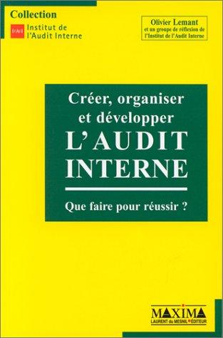 Créer, organiser et développer l'audit interne. Que faire pour réussir ? par Olivier Lemant