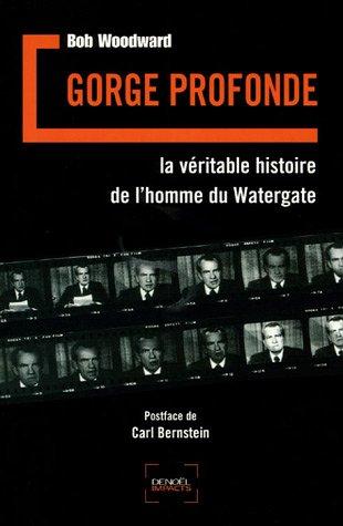 Gorge profonde: La véritable histoire de l'homme du Watergate