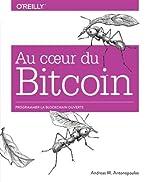 Au coeur du Bitcoin - Programmer la Blockchain ouverte - collection O'Reilly de Andreas ANTONOPOULOS