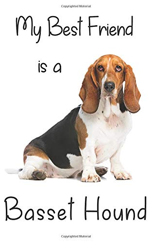 "My best Friend is a Basset Hound: 8"" x 5"" Blank lined Journal Notebook 120 College Ruled Pages (Best Friends)"