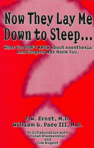 Now They Lay Me Down to Sleep: What You Don't Know About Anesthesia and Surgery May Harm You by F. W. Ernst (1996-07-02)