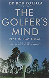 The Golfer's Mind by Dr. Bob Rotella (2007-04-02)