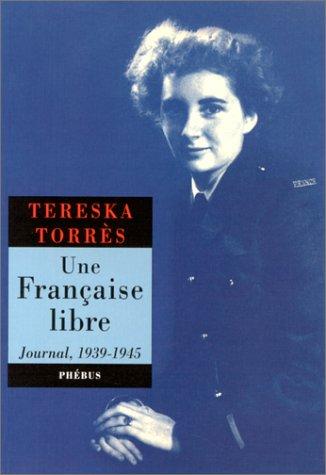 UNE FRANCAISE LIBRE. Journal 1939-1945 par Tereska Torrès