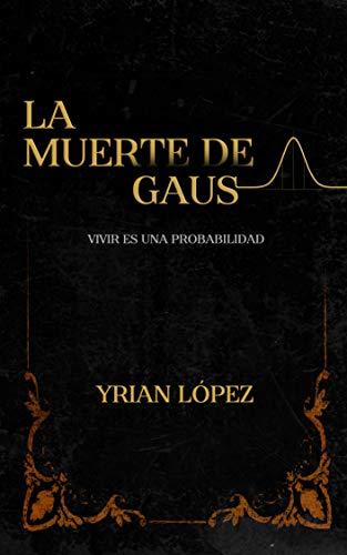 La Muerte De Gauss: Vivir es una probabilidad de Yrian López