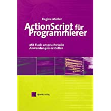 ActionScript für Programmierer: Mit Flash anspruchsvolle Anwendungen erstellen