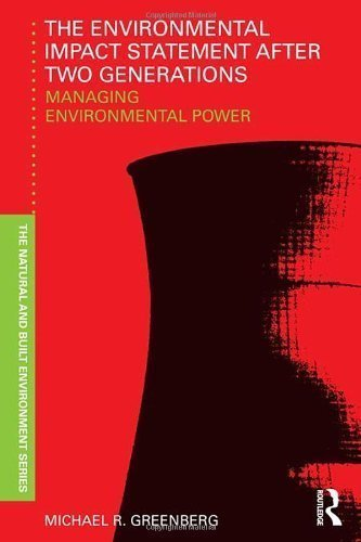 The Environmental Impact Statement After Two Generations: Managing Environmental Power (Natural and Built Environment Series) by Greenberg, Michael R. published by Routledge (2012)