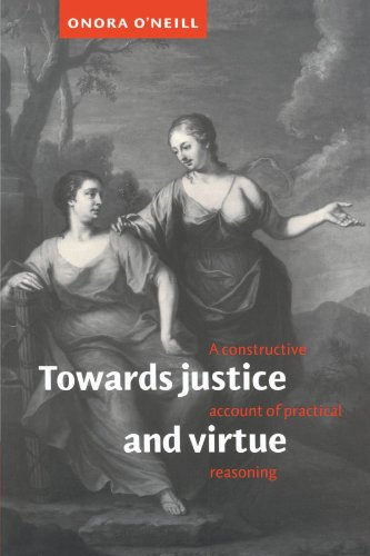 Towards Justice and Virtue Paperback: A Constructive Account of Practical Reasoning
