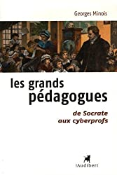 Les grands pédagogues : De Socrate aux cyberprofs