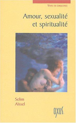 Amour, sexualité et spiritualité par Selim Aïssel