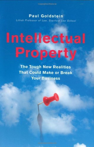 INTELLECTUAL PROPERTY: The Tough New Realities That Could Make or Break Your Business by Paul Goldstein (23-Nov-2007) Hardcover