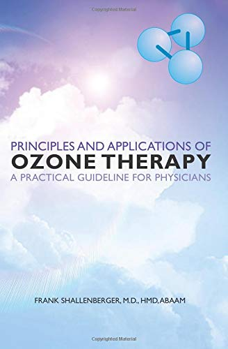 Principles and Applications of Ozone Therapy: A Practical Guideline for Physicians por Frank, M.D. Shallenberger
