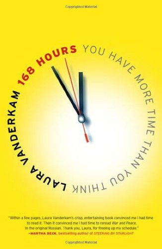 [(168 Hours: You Have More Time Than You Think)] [ By (author) Laura Vanderkam ] [November, 2011]