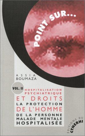 Hospitalisation psychiatrique et droits de l'homme, volume 2 : La protection de la personne malade par Assia Boumaza