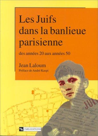 Les juifs dans la banlieue parisienne des années 20 aux années 50 : Montreuil, Bagnolet et Vincennes à l'heure de la solution finale par Jean Laloum