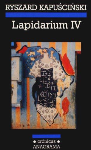 Lapidarium IV (Crónicas) por Ryszard Kapuscinski