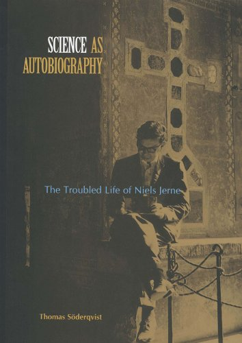 Science as Autobiography: The Troubled Life of Niels Jern: The Troubled Life of Niels Jerne (English Edition)
