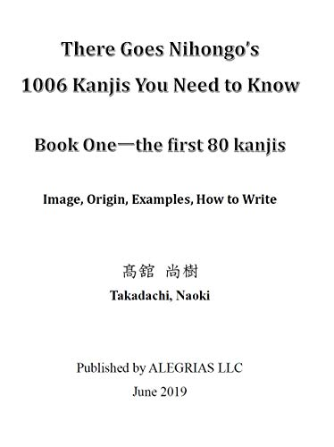 There Goes Nihongo's 1006 Kanjis You Need to Know (Book One_the first 80 kanjis): Image, Origin, Example, How to Write (English Edition)