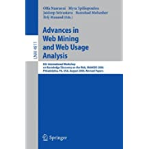 Advances in Web Mining and Web Usage Analysis: 8th International Workshop on Knowledge Discovery on the Web, WebKDD 2006 Philadelphia, USA, August 20, ... Papers (Lecture Notes in Computer Science)