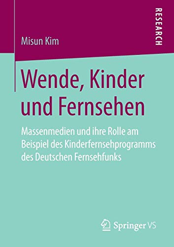 Wende, Kinder und Fernsehen: Massenmedien und ihre Rolle am Beispiel des Kinderfernsehprogramms des Deutschen Fernsehfunks