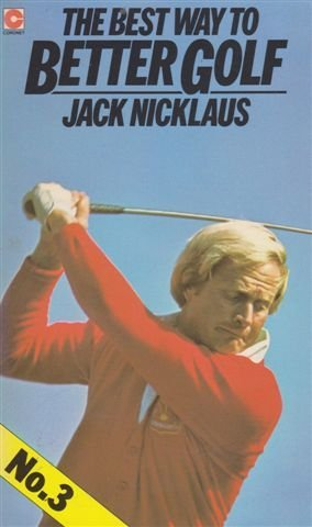 The Best Way to Better Golf: No. 3 (Coronet Books) by Jack Nicklaus (1971-11-01)