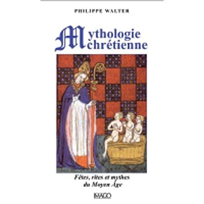 Mythologie chrétienne : Fêtes, rites et mythes du Moyen Age