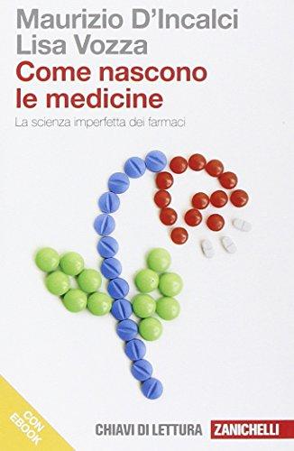 Come nascono le medicine. La scienza imperfetta dei farmaci. Dal giardino dei semplici al progetto razionale dei farmaci. Con e-book