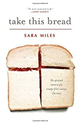 Take This Bread: A Radical Conversion by Sara Miles (2008-02-05)