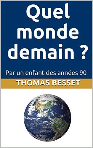 Couverture du livre Quel monde demain ?: Par un enfant des années 90