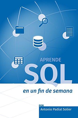 Aprende SQL en un fin de semana: El curso definitivo para crear y consultar bases de datos (Aprende en un fin de semana nº 1) por Antonio Padial Solier