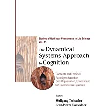 The Dynamical Systems Approach to Cognition: Concepts and Empirical Paradigms Based on Self-Organization, Embodiment, and Coordination Dynamics ... Nonlinear Phenomena in Life Science, Band 10)