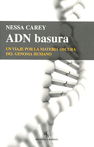 ADN basura. Un viaje por la materia oscura del genoma humano por Nessa Carey