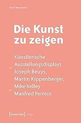 Die Kunst zu zeigen: Künstlerische Ausstellungsdisplays bei Joseph Beuys, Martin Kippenberger, Mike Kelley und Manfred Pernice (Image)