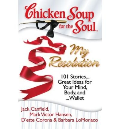 (Chicken Soup for the Soul: My Resolution: 101 Stories... Great Ideas for Your Mind, Body, And... Wallet) By Jack Canfield (Author) Paperback on (Feb , 2010)