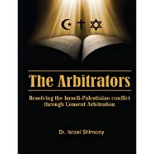 The Arbitrators: Resolving the Israeli-Palestinian conflict by consent Arbitration