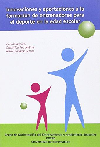 Innovaciones y aportaciones a la formación de entrenadores para el deporte en la edad escolar/Colecc. Innovación, Investigación y Deporte