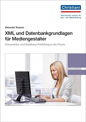 XML und Datenbankgrundlagen für Mediengestalter: Die Bedeutung von XML für Crossmedia- und Database-Publishing