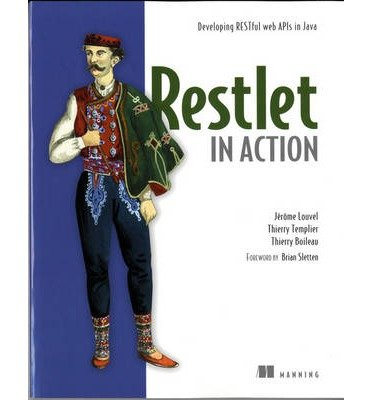 [( Restlet in Action: Developing RESTful Web APIs in Java - IPS [ RESTLET IN ACTION: DEVELOPING RESTFUL WEB APIS IN JAVA - IPS ] By Louvel, Jerome ( Author )Oct-05-2012 Paperback By Louvel, Jerome ( Author ) Paperback Oct - 2012)] Paperback