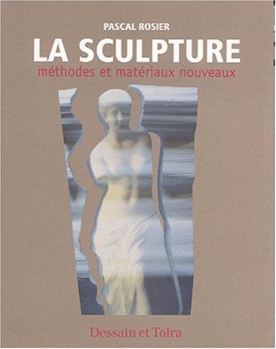 La sculpture. Méthodes et matériaux nouveaux par Pascal Rosier
