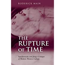 The Rupture of Time: Synchronicity and Jung's Critique of Modern Western Culture: Context, Clarification, Application in Analytical Psychology